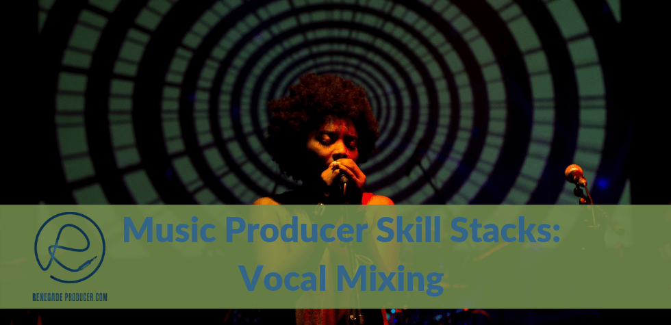 The Vocal Mixing Skill-Stack for Producers & Beatmakers